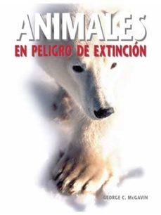animales en peligro de extincion-george c. mcgavin-9788496445949