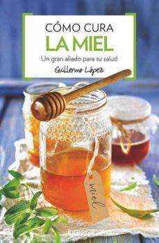 como cura la miel (4ª ed.)-guillermo lopez-9788491180876