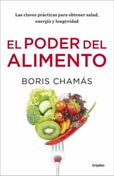 el poder del alimento: las claves practicas para obtener salud, energia y longevidad-boris chamas-9788416449903