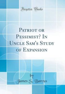 patriot or pessimist? in uncle sams study of expansion (classic reprint)-9780484728522