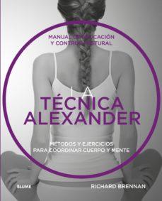 (pe) la tecnica alexander: manual de educacion y control postural metodos y ejercicios para coordinar cuerpo y mente-richard brennan-9788416965373