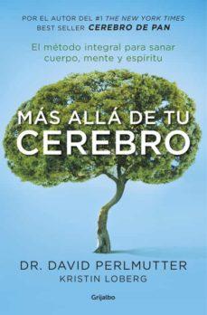 (pe) mas alla de tu cerebro: el metodo integral para sanar en mente, cuerpo y espiritu-david perlmutter-9788425355455