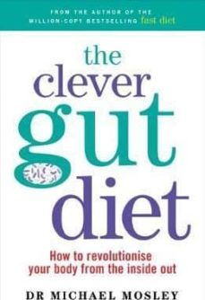 the clever guts diet: how to revolutionise your body from the inside out-michael mosley-tanya borowski-9781780723044