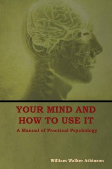 your mind and how to use it-9781604449761